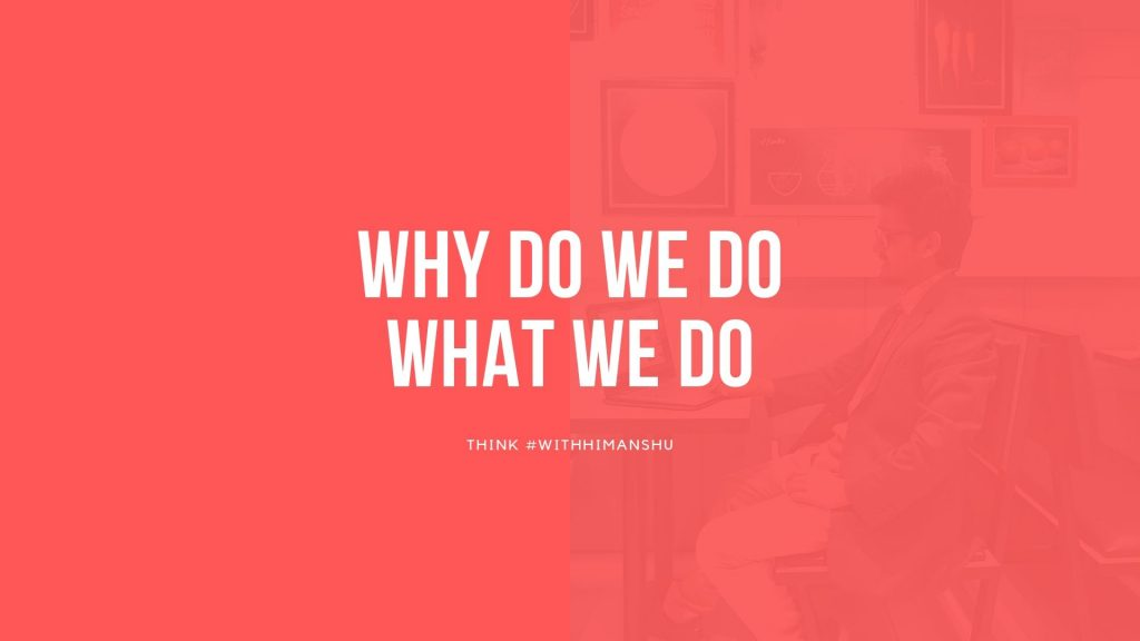 why we do, what we do